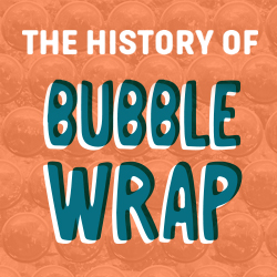 The History of Bubble Wrap