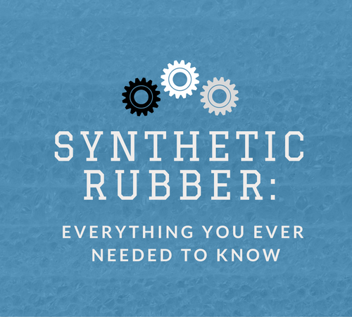 Synthetic Rubber: Everything You Ever Needed to Know
